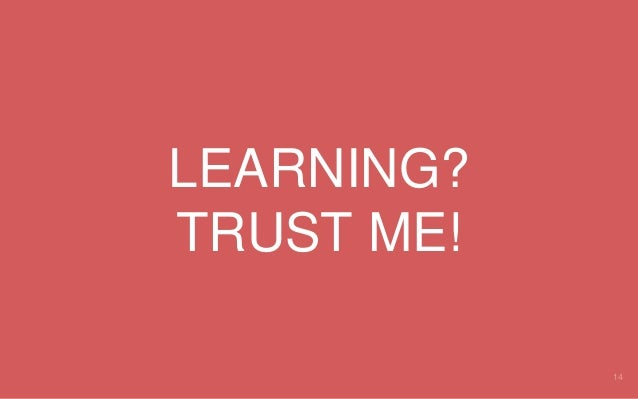 LEARNING? TRUST ME! 14