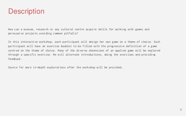 Description How can a museum, research or any cultural centre acquire skills for working with games and persuasive project...