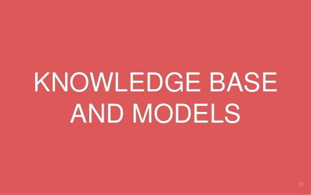 KNOWLEDGE BASE AND MODELS 33