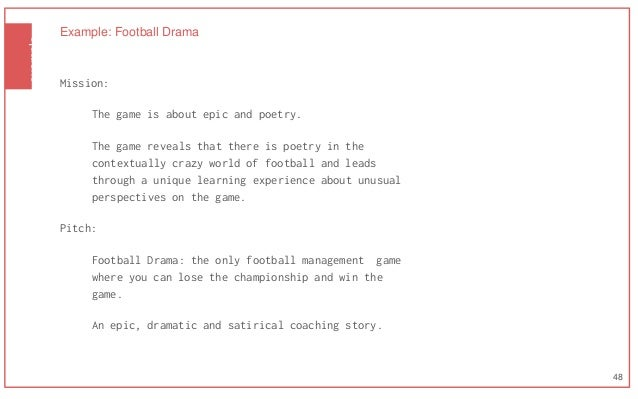 example Example: Football Drama Mission: The game is about epic and poetry. The game reveals that there is poetry in the c...