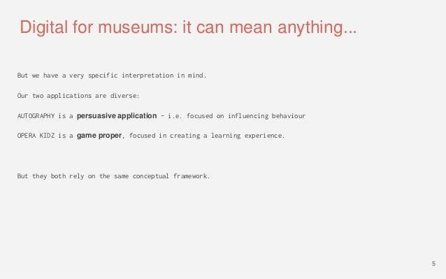Digital for museums: it can mean anything... But we have a very specific interpretation in mind. Our two applications are ...