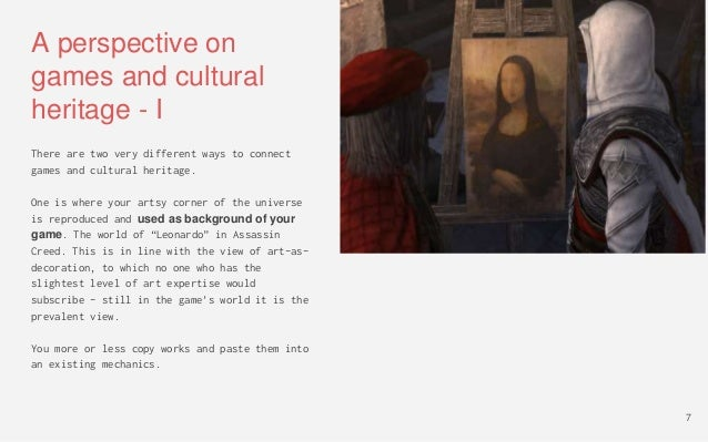 A perspective on games and cultural heritage - I There are two very different ways to connect games and cultural heritage....