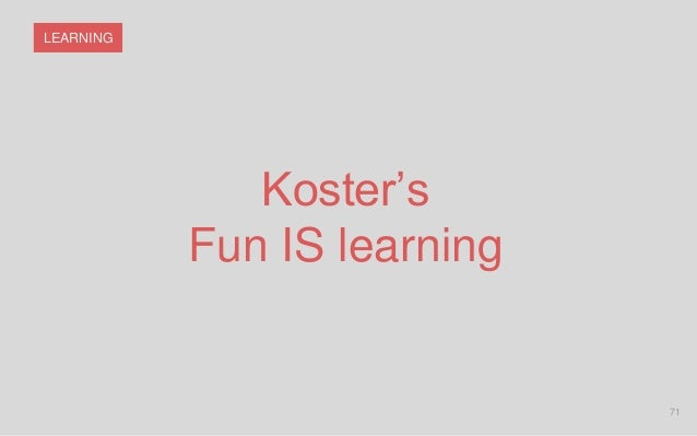 71 LEARNING Koster's Fun IS learning