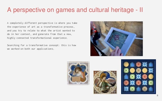 A perspective on games and cultural heritage - II A completely different perspective is where you take the experience of a...