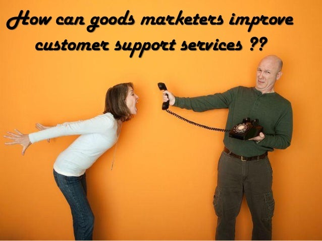How can goods marketers improve customer support services ??