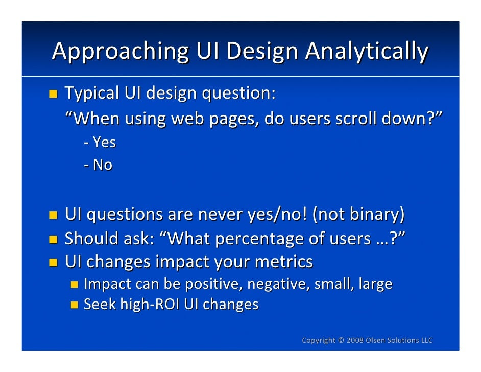 """ApproachingUIDesignAnalytically  TypicalUIdesignquestion:  """"Whenusingwebpages,dousersscrolldown?""""    ‐ Yes   ..."""