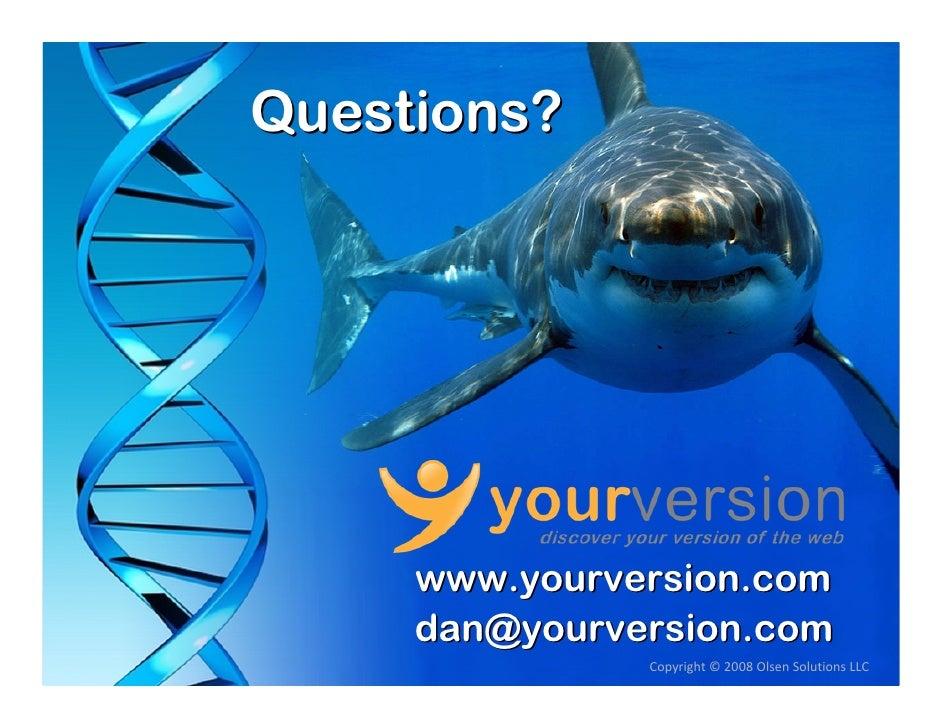 Questions?          www.yourversion.com      dan@yourversion.com                Copyright© 2008OlsenSolutionsLLC