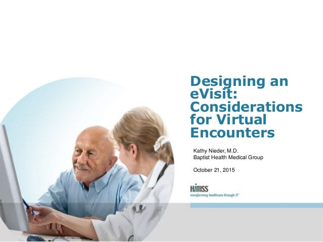 Designing an eVisit: Considerations for Virtual Encounters Kathy Nieder, M.D. Baptist Health Medical Group October 21, 2015