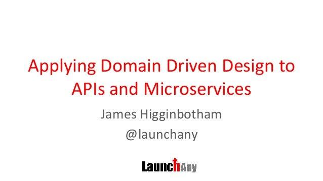 ApplyingDomainDrivenDesignto APIsandMicroservices JamesHigginbotham @launchany