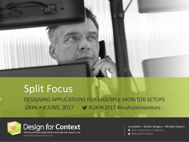 LisaBattle+RachelSengers + MichaelOwens Userexperiencedesigners @design4context #UXPA2017#multiplemonitors SplitF...