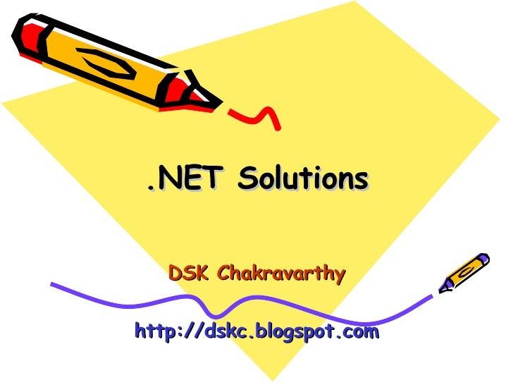 .NET Solutions DSK Chakravarthy http://dskc.blogspot.com