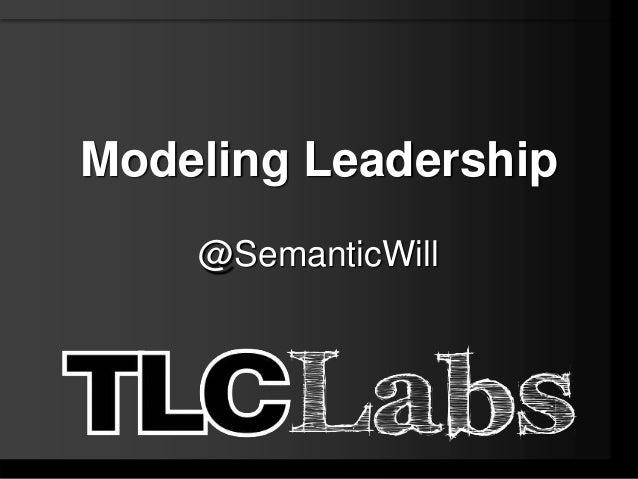 Modeling Leadership    @SemanticWill