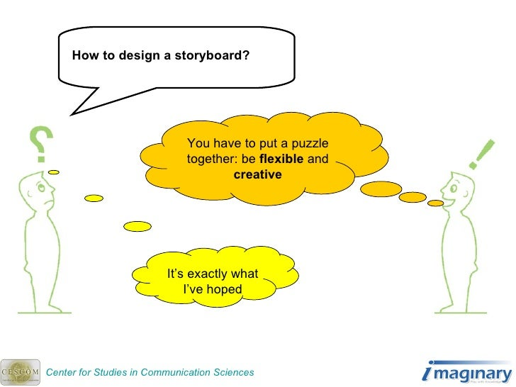 How to design a storyboard? You have to put a puzzle together: be  flexible  and  creative Center for Studies in Communica...