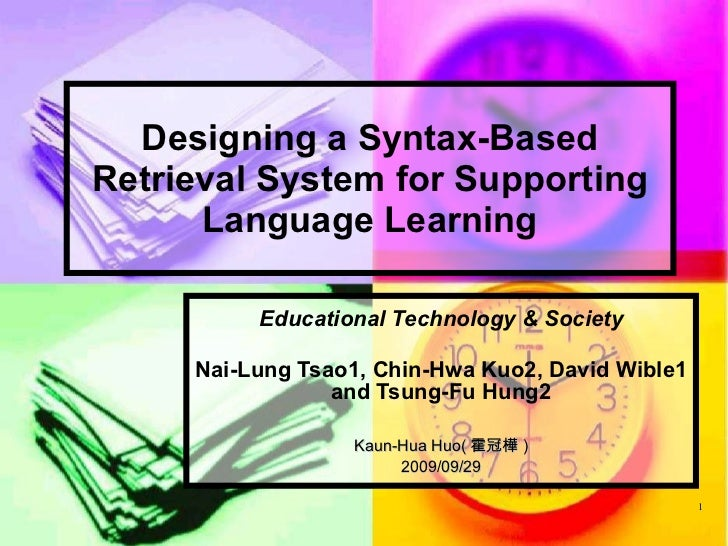 Designing a Syntax-Based Retrieval System for Supporting Language Learning Educational Technology & Society Nai-Lung Tsao1...