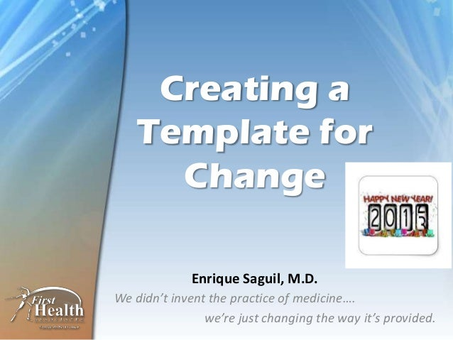 Creating a    Template for      Change             Enrique Saguil, M.D.We didn't invent the practice of medicine….        ...