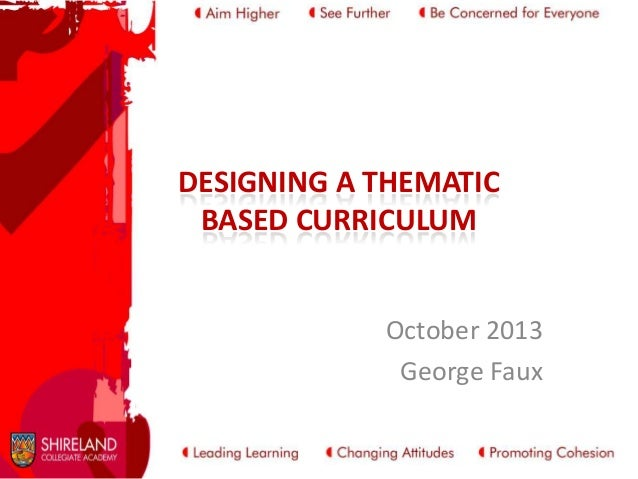 DESIGNING A THEMATIC BASED CURRICULUM  October 2013 George Faux