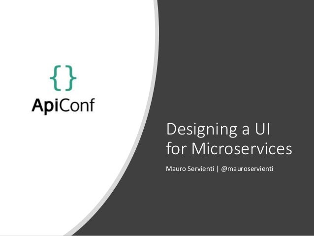 @mauroservienti | #apiconf2018 Designing a UI for Microservices Mauro Servienti | @mauroservienti