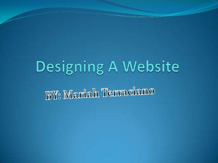 Designing A Website<br />BY: Mariah Terraciano<br />