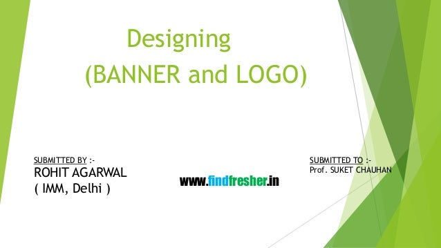 (BANNER and LOGO) www.findfresher.in SUBMITTED TO :- Prof. SUKET CHAUHAN SUBMITTED BY :- ROHIT AGARWAL ( IMM, Delhi ) Desi...