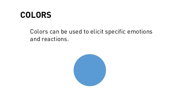 COLORS Colors can be used to elicit specific emotions and reactions.