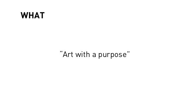 """WHAT """"Art with a purpose"""""""
