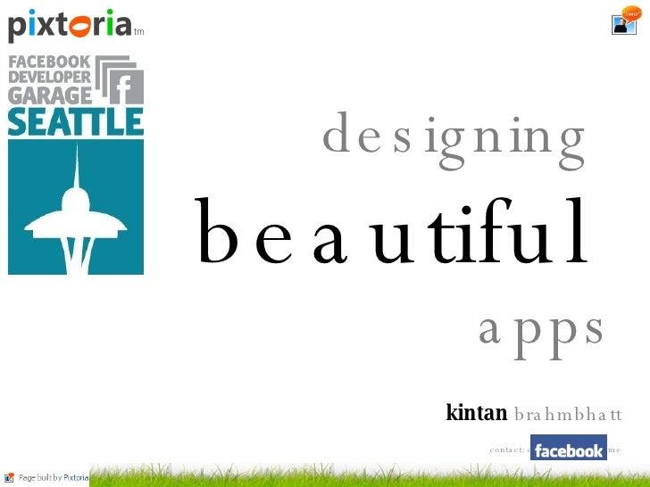 designing   beautiful  apps <ul><li>  kintan  brahmbhatt </li></ul><ul><ul><ul><ul><li>contact: ct: : ct:  me </li></ul></...