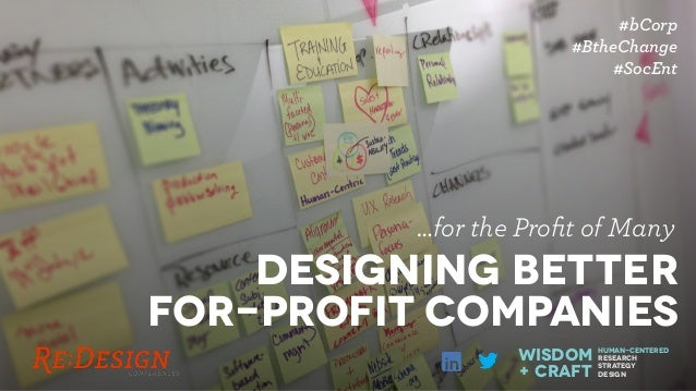Designing Better For-Profit CompanIES …for the Profit of Many #bCorp