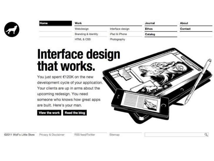 So this is my company's website, ( http://wolfslittlestore.be/ )Under work you can see what I do: interfacedesign, web des...