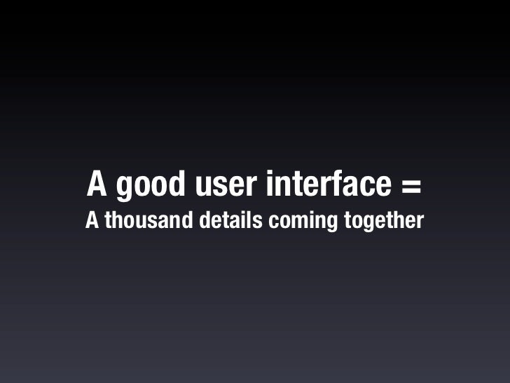 A good interface is a thousand details coming together. Thedifference between a good interface and a great one is in allth...