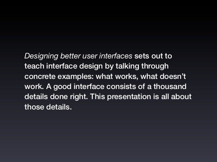 Designing better user interfaces sets out toteach interface design by talking throughconcrete examples: what works, what d...
