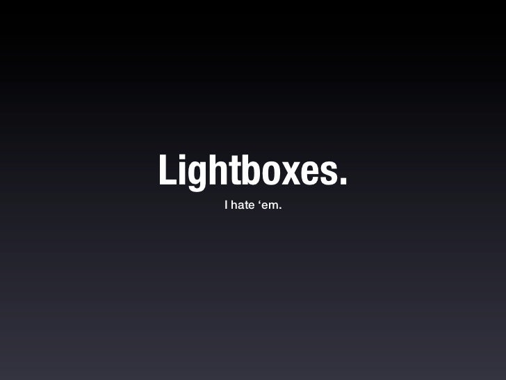 "If you click an image you get this ""lightbox"". Thisone by Lokesh Dakar is used on many websites. It'snot a good implementa..."
