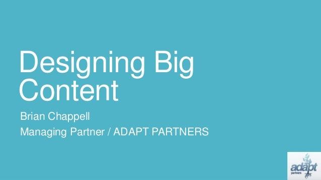 Designing Big Content Brian Chappell Managing Partner / ADAPT PARTNERS