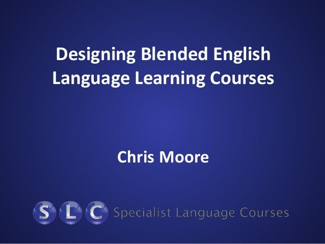 Designing Blended English Language Learning Courses Chris Moore
