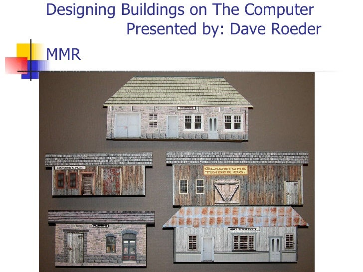 Designing Buildings on The Computer  Presented by: Dave Roeder MMR