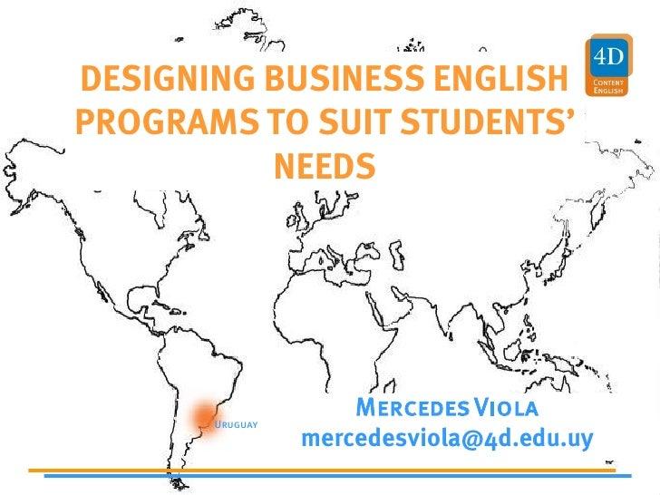 DESIGNING BUSINESS ENGLISH PROGRAMS TO SUIT STUDENTS'           NEEDS                          Mercedes Viola        Urugu...