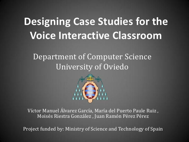 Designing Case Studies for the Voice Interactive Classroom    Department of Computer Science         University of Oviedo ...