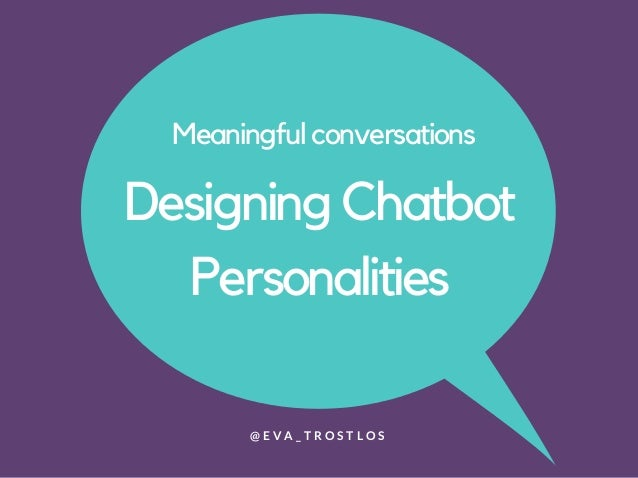Meaningful conversations Designing Chatbot Personalities @ E V A _ T R O S T L O S