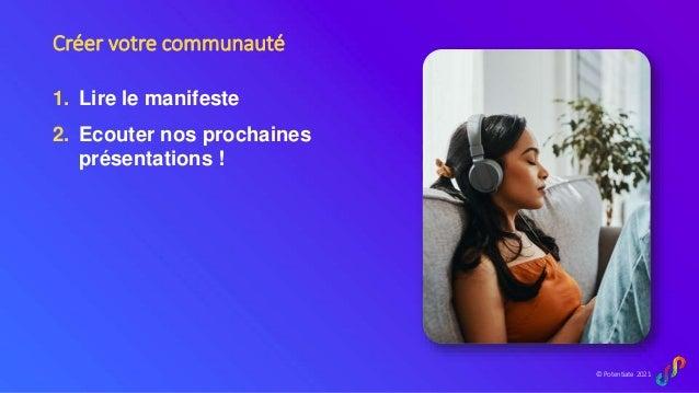 © Potentiate 2021 Créer votre communauté 1. Lire le manifeste 2. Ecouter nos prochaines présentations !
