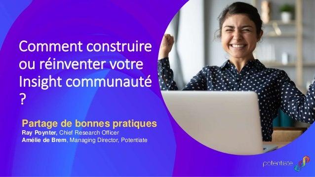 Comment construire ou réinventer votre Insight communauté ? Partage de bonnes pratiques Ray Poynter, Chief Research Office...