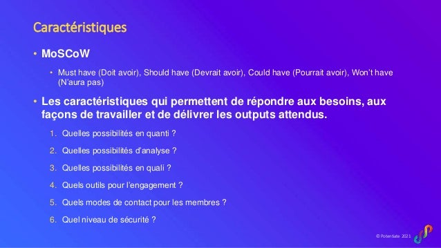© Potentiate 2021 Caractéristiques • MoSCoW • Must have (Doit avoir), Should have (Devrait avoir), Could have (Pourrait av...