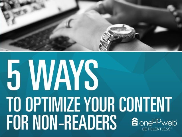 5 WAYS  TO OPTIMIZE YOUR CONTENT FOR NON-READERS