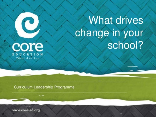 What drives change in your school?  Curriculum Leadership Programme