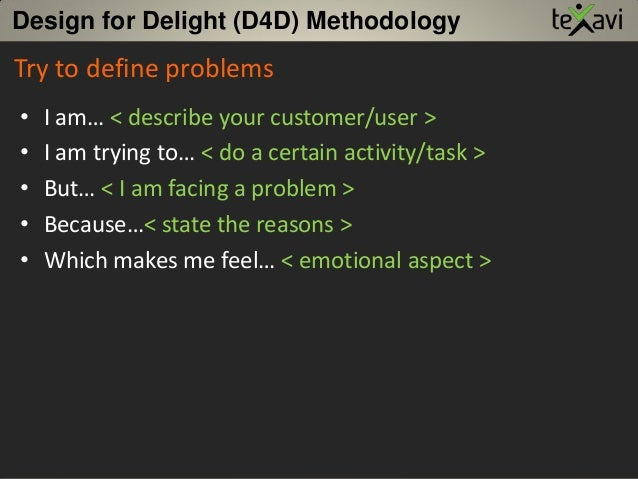 Try to define problems • I am… < describe your customer/user > • I am trying to… < do a certain activity/task > • But… < I...