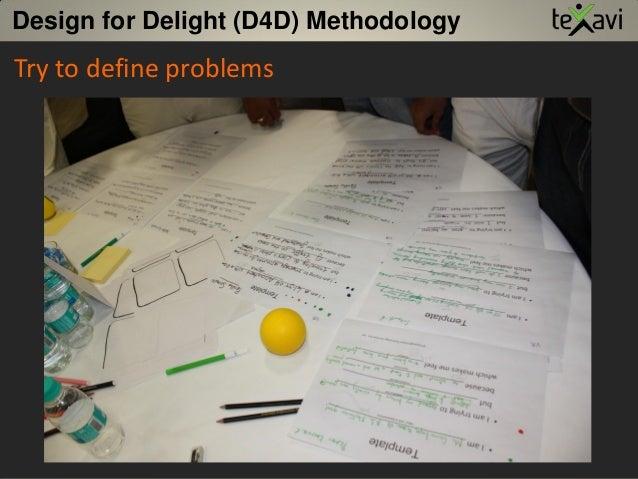 Try to define problems Design for Delight (D4D) Methodology