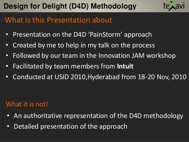 Design for Delight (D4D) Methodology • Presentation on the D4D 'PainStorm' approach • Created by me to help in my talk on ...