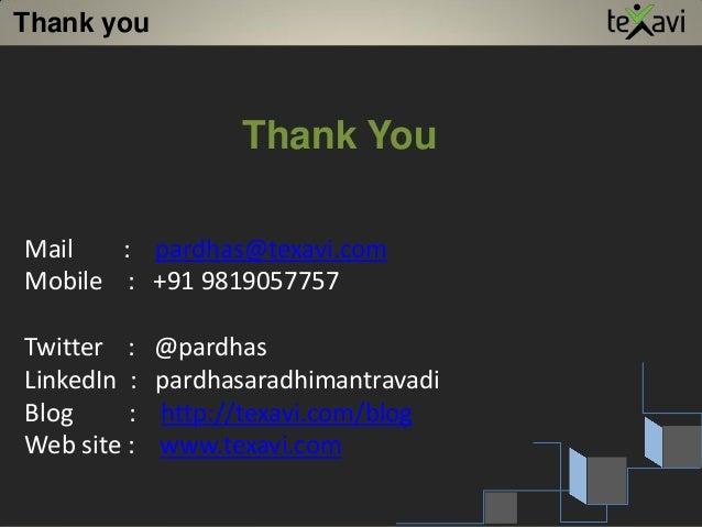 Thank You Mail : pardhas@texavi.com Mobile : +91 9819057757 Twitter : @pardhas LinkedIn : pardhasaradhimantravadi Blog : h...