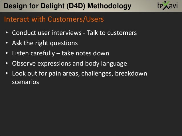• Conduct user interviews - Talk to customers • Ask the right questions • Listen carefully – take notes down • Observe exp...