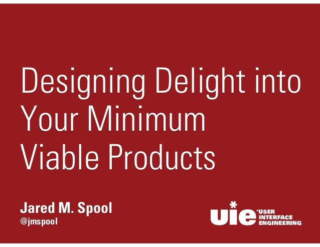 Designing Delight into  Your Minimum  Viable Products  Jared M. Spool  @jmspool