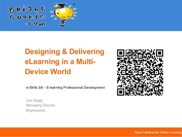 Designing & DeliveringeLearning in a Multi-Device Worlde-Skills SA - E-learning Professional DevelopmentLeo GagglManaging ...