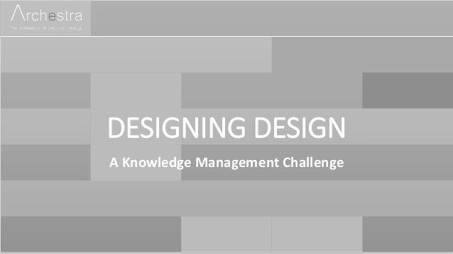 DESIGNING DESIGN A Knowledge Management Challenge